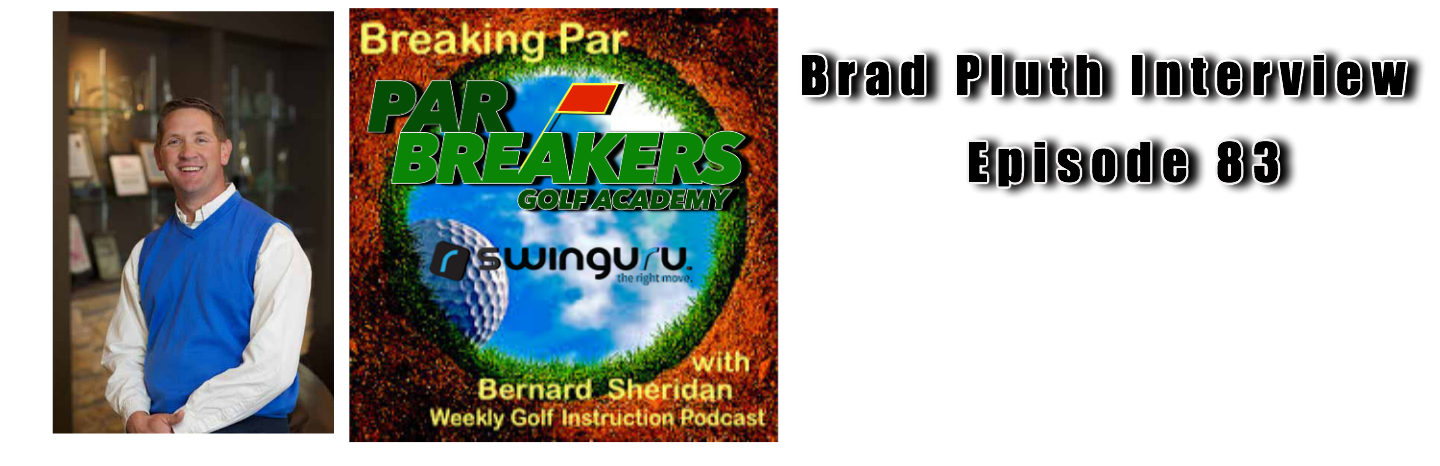 Brad Pluth Interview 83 Breaking Par with Bernard Sheridan Brad Pluth Interview header