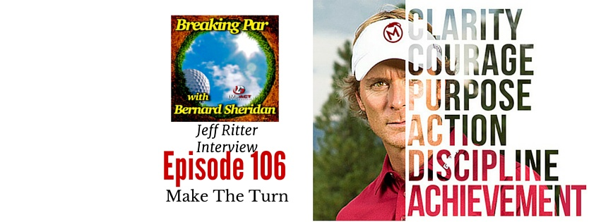 Jeff Ritter Interview Episode 106 Breaking Par with Bernard Sheridan Episode 106