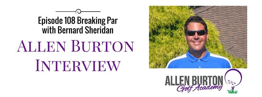 Allen Burton Interview Episode 108 Breaking Par with Bernard Sheridan Episode 107 Breaking Parwith Bernard Sheridan 1