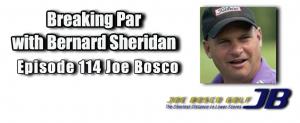 Breaking Par Episode 114 Joe Bosco 114 Joe Bosco 300x123
