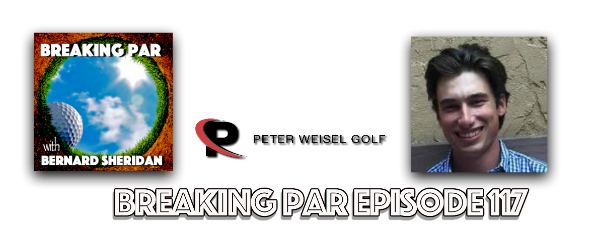 Breaking Par 117 Peter Weisel Episode 117 Peter Weisel