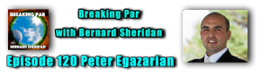 Breaking Par with Bernard Sheridan Episode 120 Peter Egazarian Peter Egazarian header 300x87