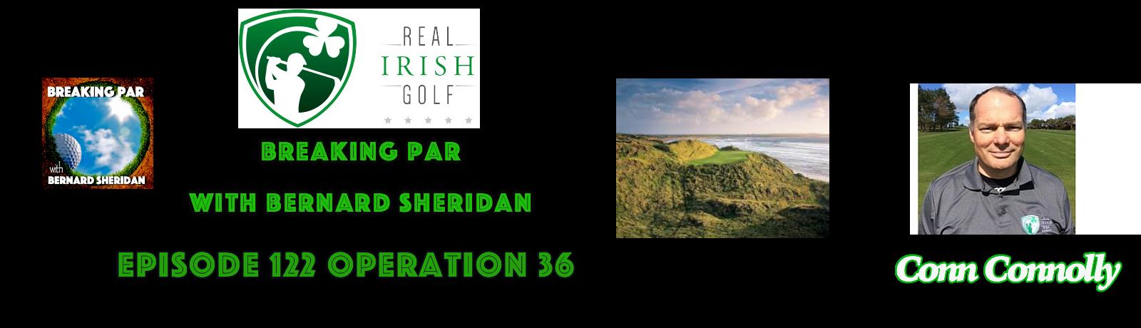 Breaking Par with Bernard Sheridan 123 Real Irish Golf Conn Connolly Header