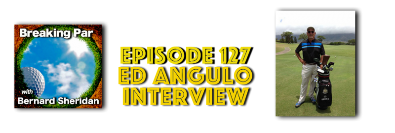 Breaking Par Episode 127 Ed Angulo Interview Ed Angulo 1 800x271