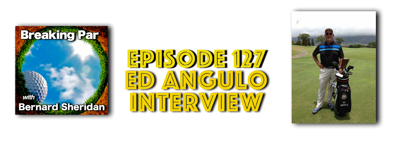 Breaking Par Episode 127 Ed Angulo Interview Ed Angulo 1
