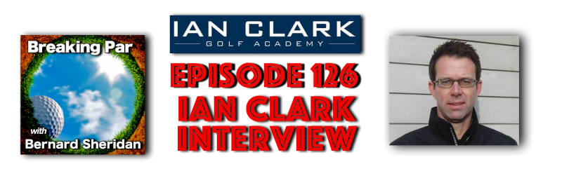 Breaking par Episode 126 Ian Clark Interview Ian Clark Header 800x271