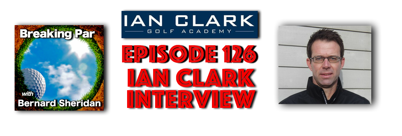 Breaking par Episode 126 Ian Clark Interview Ian Clark Header