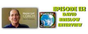 David Breslow Interview 132 Breaking Par with Bernard Sheridan David breslow header 1 300x115
