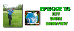 Jeff Smith Interview Episode 133 Breaking Par with Bernard Sheridan Jeff Smith 133 300x125