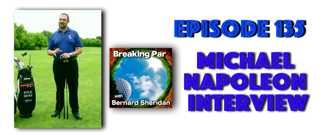 Breaking Par with Bernard Sheridan Episode 135 Super Speed Golf Michael Napoleon Episode 135 Header