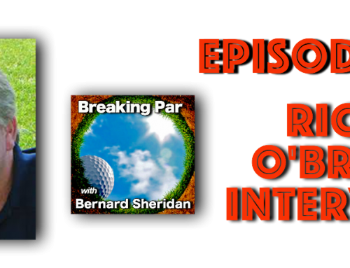 Episode 136 Breaking Par with Bernard Sheridan Rich O'Brien Interview