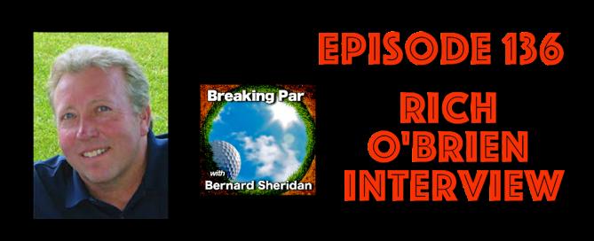 Episode 136 Breaking Par with Bernard Sheridan Rich O'Brien Interview Rich OB 669x272  Home Rich OB 669x272