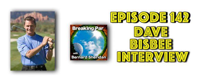 Dave Bisbee Episode 142 Breaking Par with Bernard Sheridan Dave Bisbee header 669x272  Home Dave Bisbee header 669x272