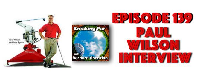Breaking Par with Bernard Sheridan 139 Paul Wilson Interview Paul Wilson header 669x272  Home Paul Wilson header 669x272