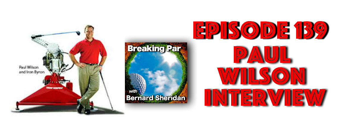 Breaking Par with Bernard Sheridan 139 Paul Wilson Interview Paul Wilson header