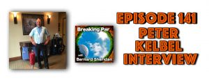 Peter Kelbel Interview Episode 141 Breaking Par with Bernard Sheridan Peter Kelbel header 300x119