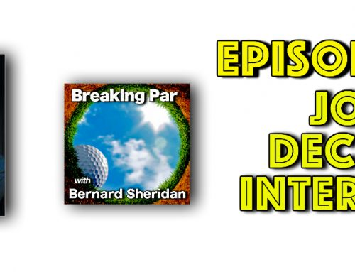 Breaking Par with Bernard Sheridan Episode 146 Jon Decker Interview