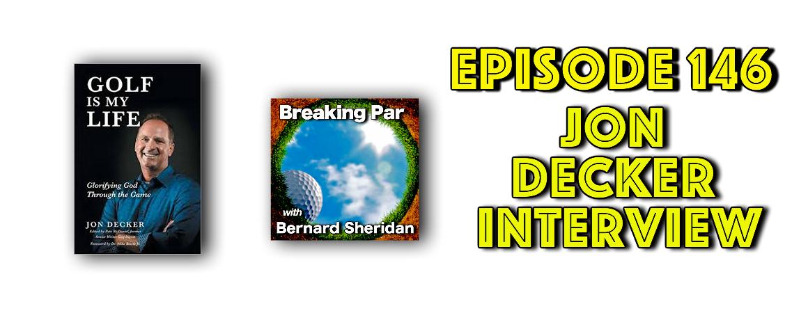 Breaking Par with Bernard Sheridan Episode 146 Jon Decker Interview Jon Decker header