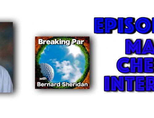Breaking Par with Bernard Sheridan Episode 145 Mark Cheney