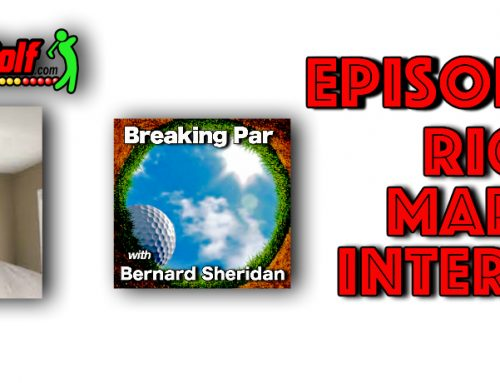 Breaking Par with Bernard Sheridan Episode 144 Rick Marcy Interview