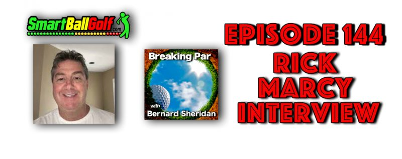 Breaking Par with Bernard Sheridan Episode 144 Rick Marcy Interview Rick Marcy header 800x317