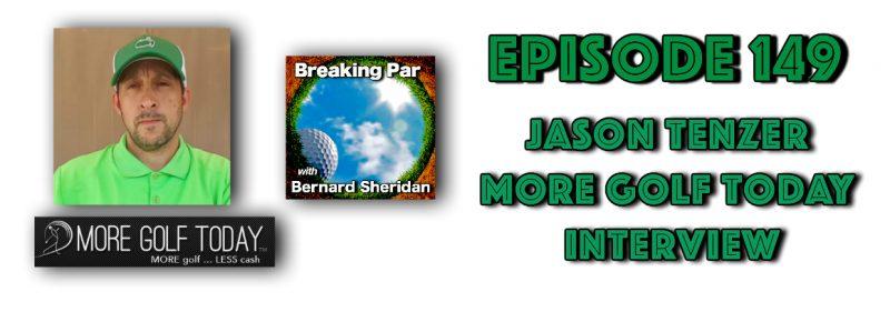 Breaking Par with Bernard Sheridan 149 Jason Tenzer of More Golf Today Jason tenzer 800x290