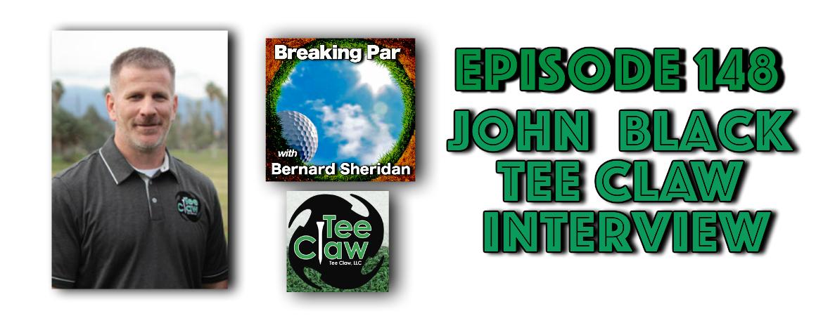 Breaking Par with Bernard Sheridan 148 John Black Tee Claw John Black header
