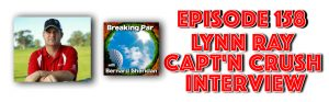 Breaking Par with Bernard Sheridan Episode 158 Lynn Ray Capt'n Crush Long Drive Interview Lynn Ray header 300x93