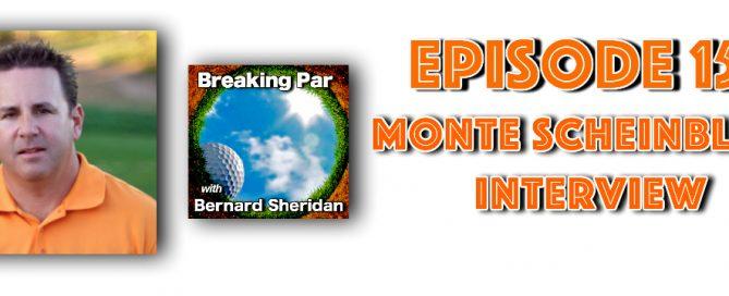 Breaking Par with Bernard Sheridan Episode 156 Monte Scheinblum Interview Monte header 669x272  Home Monte header 669x272