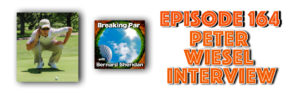 Breaking Par with Bernard Sheridan 164 Peter Weisel Interview Episode 164 Peter Weisel 300x93