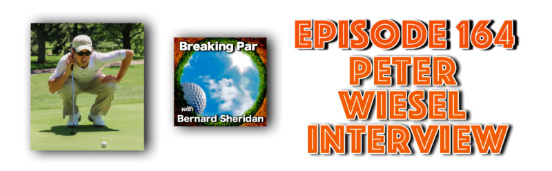Breaking Par with Bernard Sheridan 164 Peter Weisel Interview Episode 164 Peter Weisel 800x248