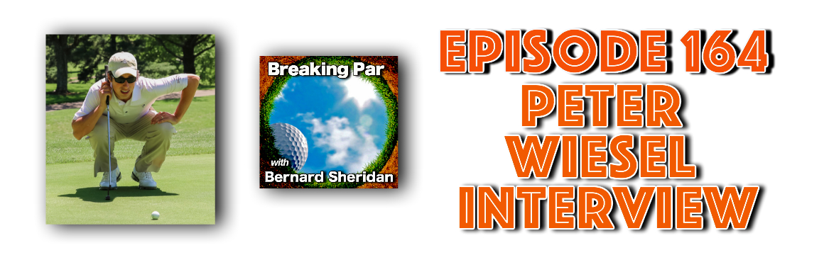 Breaking Par with Bernard Sheridan 164 Peter Weisel Interview Episode 164 Peter Weisel