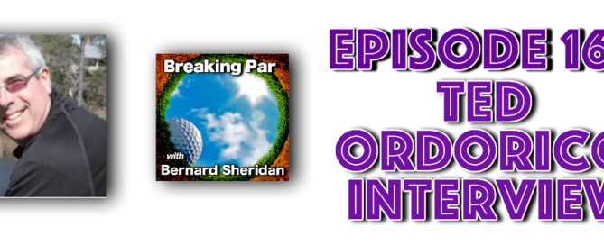 Breaking Par with Bernard Sheridan Episode 165 Ted Odorico Ted Ordorico header 1 669x272  Home Ted Ordorico header 1 669x272