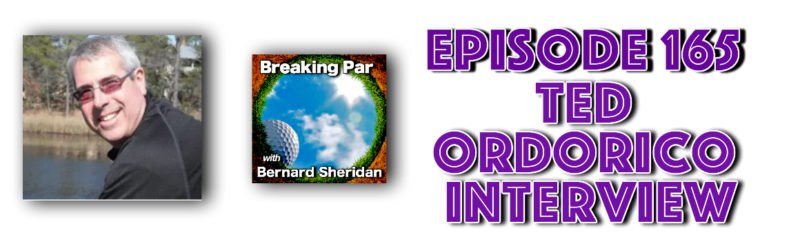 Breaking Par with Bernard Sheridan Episode 165 Ted Odorico Ted Ordorico header 1 800x248