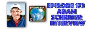 Breaking Par with Bernard Sheridan 173 Adam Schriber Interview Adam Schriber header 300x98
