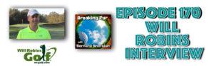 Breaking Par with Bernard Sheridan 170 Will Robins Interview Will Robins 170 header 300x93