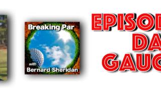 Breaking Par with Bernard Sheridan 176 Dan Gaucher Interview Dan Gaucher 176 header 320x202  Breaking Par Podcast Dan Gaucher 176 header 320x202