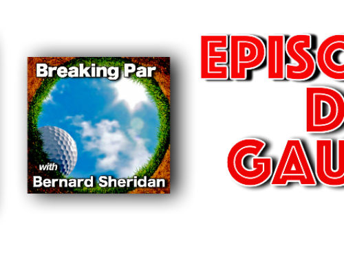 Breaking Par with Bernard Sheridan 176 Dan Gaucher Interview