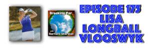Breaking Par with Bernard Sheridan Episode 175 Lisa Longball Interview Lisa Longball header 300x98