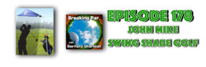 Breaking Par with Bernard Sheridan John Mike Interview 178 Swing Shade Golf header 300x98