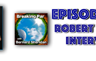 [object object] Breaking Par with Bernard Sheridan Robert Vitelli Interview Episode 179 Robert Vitelli Header 320x202  Breaking Par Podcast Robert Vitelli Header 320x202