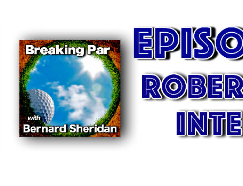 Breaking Par with Bernard Sheridan Robert Vitelli Interview Episode 179