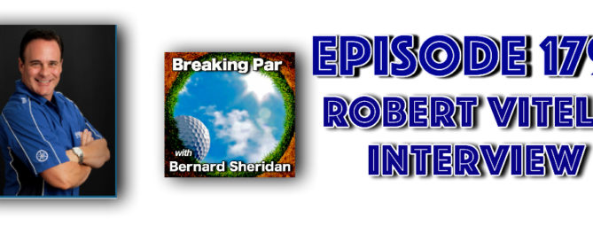 [object object] Breaking Par with Bernard Sheridan Robert Vitelli Interview Episode 179 Robert Vitelli Header 669x272  Home Robert Vitelli Header 669x272