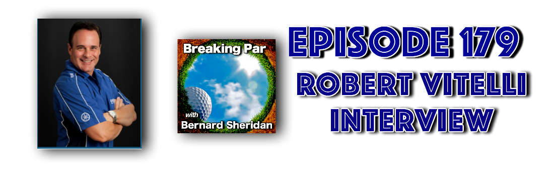[object object] Breaking Par with Bernard Sheridan Robert Vitelli Interview Episode 179 Robert Vitelli Header