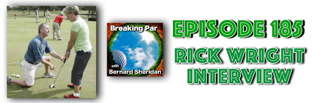 [object object] Breaking Par with Bernard Sheridan Episode 185 Rick Wright Putting Rick Wright Header