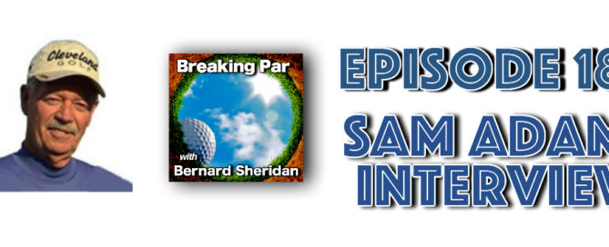 Breaking Par with Bernard Sheridan Sam Adams Interview Episode 184 Sam Adams Header 1 669x272  Home Sam Adams Header 1 669x272