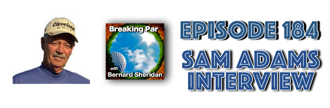 Breaking Par with Bernard Sheridan Sam Adams Interview Episode 184 Sam Adams Header 1
