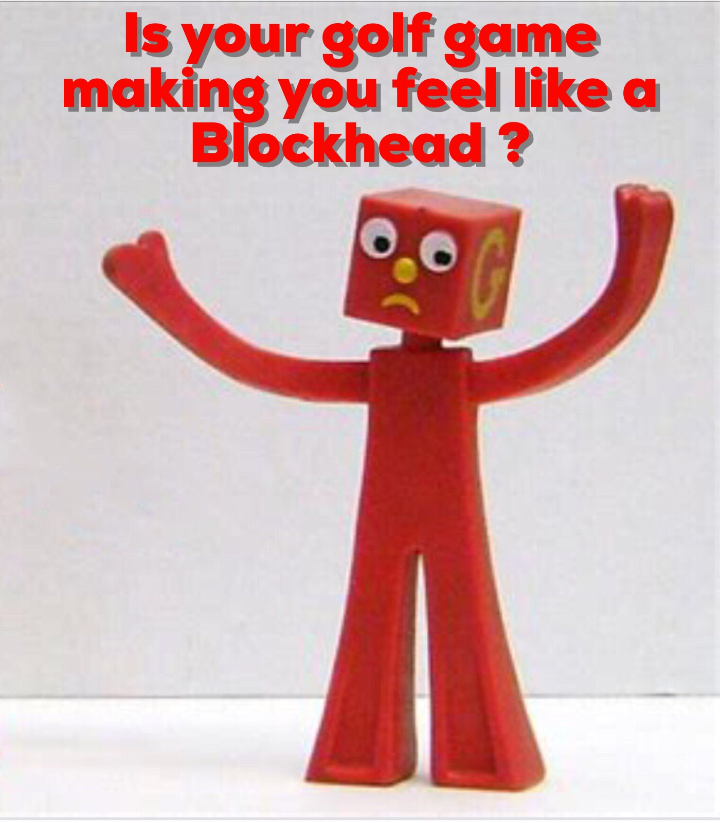 Does Your Golf Game Make You Feel Like A Blockhead? 29C1089C C312 45C5 A37D 8B5C468E3297