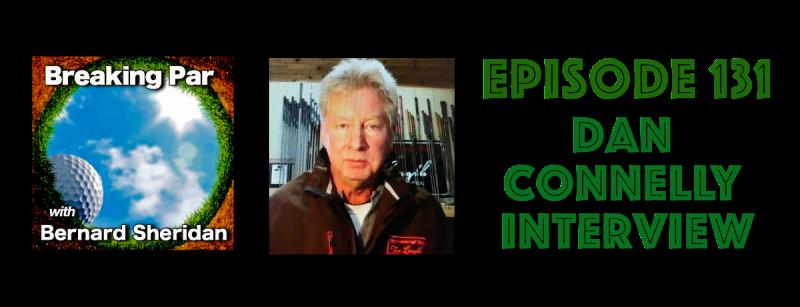 Dan Connelly Interview Episode 130 Breaking Par with Bernard Sheridan Episode 131 800x307